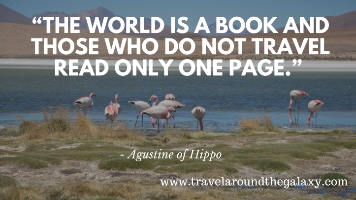 """The world is a book and those who do not travel read only one page."" -Agustine of Hippo"