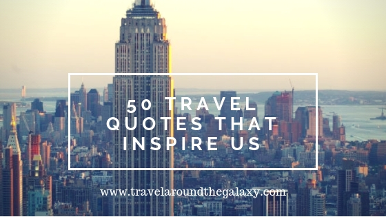 50 Travel Quotes That Inspire Us Travel Around The Galaxy