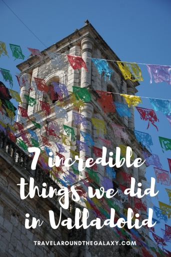 7 Incredible things we did in Valladolid